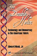 The Double Helix: Technology and Democracy in the American Future
