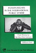 Human Rights in the International Public Sphere: Civic Discourse for the 21st Century