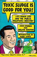 Toxic Sludge Is Good for You: Lies, Damn Lies and the Public Relations Industry Cover