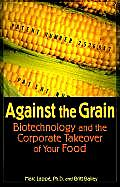 Against the Grain Biotechnology & the Corporate Takeover of Your Food