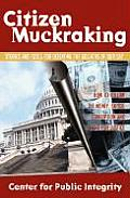 Citizen Muckraking How to Investigate & Right Wrongs in Your Community