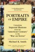 Portraits of Empire Unmasking Imperial Illusions from the American Century to the War on Terror