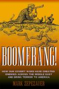 Boomerang How Our Covert Wars Have Created Enemies Across the Middle East & Brought Terror to America