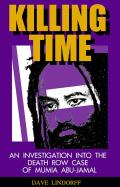 Killing Time An Investigation Into the Death Row Case of Mumia Abu Jamal