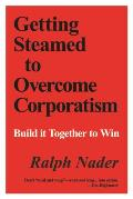 Getting Steamed To Overcome Corporatism: Build It Together To Win (11 Edition)