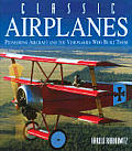 Classic Airplanes Pioneering Aircraft & The Visionaries Who Built Them