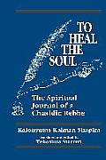 To Heal the Soul: The Spiritual Journal of a Chasidic Rebbe