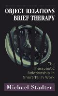Object Relations Brief Therapy: The Therapeutic Relationship in Short-Term Work