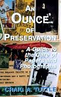 Ounce of Preservation : a Guide To the Care of Papers and Photographs (95 Edition)