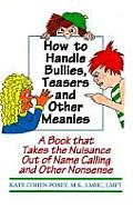 How to Handle Bullies Teasers & Other Meanies A Book That Takes the Nuisance Out of Name Calling & Other Nonsense