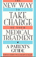 The New Way to Take Charge of Your Medical Treatment: A Patient's Guide