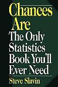 Chances Are: The Only Statistic Book You'll Ever Need