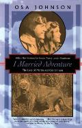 I Married Adventure: The Lives of Martin and Osa Johnson (Kodansha Globe)