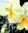 Bless the Day: Prayers & Poems to Nurture Your Soul