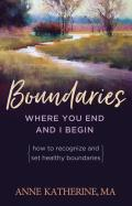 Boundaries Where You End & I Began: How to Recognize & Set Healthy Boundaries Cover