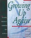 Growing Up Again 2ND Edition Parenting Ourselves