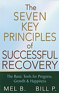 7 Key Principles of Successful Recovery The Basic Tools for Progress Growth & Happiness