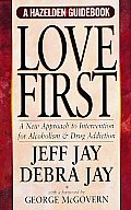 Love First: A New Approach to Intervention (Hazelden Guidebook)