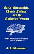 Early Manuscripts, Church Fathers and the Authorized Version with Manuscript Digests and Summaries