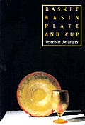 Basket, Basin, Plate, and Cup: Vessels in the Liturgy