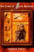 Trials of Maria Barbella The True Story of a 19th Century Crime of Passion