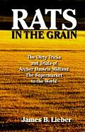 Rats in the Grain The Dirty Tricks & Trials of Archer Daniels Midland