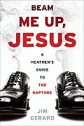 Beam Me Up Jesus A Heathens Guide to the Rapture