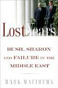 Lost Years Bush Sharon & Failure in the Middle East