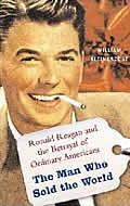 Man Who Sold the World Ronald Reagan & the Betrayal of Main Street America