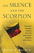 The Silence and the Scorpion: The Coup Against Chavez and the Making of Modern Venzuela Cover