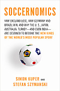Soccernomics Why England Loses Why Germany & Brazil Win & Why the U S Japan Australia Turkey & Even Iraq Are Destined to Become the New Kings of the Worlds Most Popular Sport 1st Edition