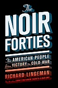 Noir Forties the American People From Victory to Cold War