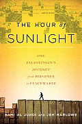 Hour of Sunlight One Palestinians Journey from Prisoner to Peacemaker