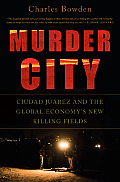 Murder City Ciudad Juarez & the Global Economys New Killing Fields