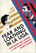 Fear and Loathing in La Liga: Barcelona vs. Real Madrid