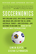 Soccernomics Why England Loses Why Germany & Brazil Win & Why the U S Japan Australia Turkey & Even Iraq Are Destined to Become the Kings of the Worlds Most Popular Sport