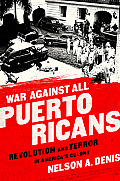War Against All Puerto Ricans Revolution & Terror in Americas Colony