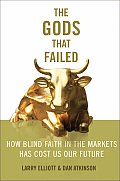 The Gods That Failed: How Blind Faith in Markets Has Cost Us Our Future Cover
