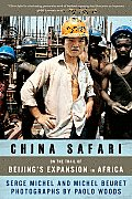 China Safari On the Trail of Beijings Expansion in Africa