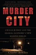 Murder City: Ciudad Juarez and the Global Economy's New Killing Fields Cover