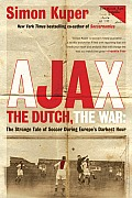 Ajax, the Dutch, the War: The Strange Tale of Soccer During Europe's Darkest Hour Cover