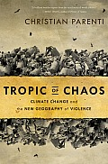 Tropic of Chaos Climate Change & the New Geography of Violence