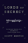 Lords of Secrecy The National Security Elite & Americas Stealth Warfare