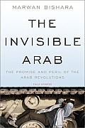 The invisible Arab; the promise and peril of the Arab revolution. (reprint 2012)