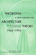 Theorizing a New Agenda for Architecture An Anthology of Architectural Theory 1965 1995