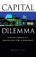 Capital Dilemma Germanys Search for a New Architecture of Democracy