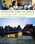 Proceed & Be Bold Rural Studio After Samuel Mockbee