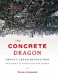 Concrete Dragon Chinas Urban Revolution & What It Means for the World