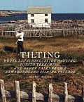 Tilting House Launching Slide Hauling Potato Trenching & Other Tales from a Newfoundland Fishing Village
