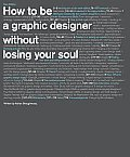 How To Be a Graphic Designer Without Losing Your Soul (Rev 10 Edition)